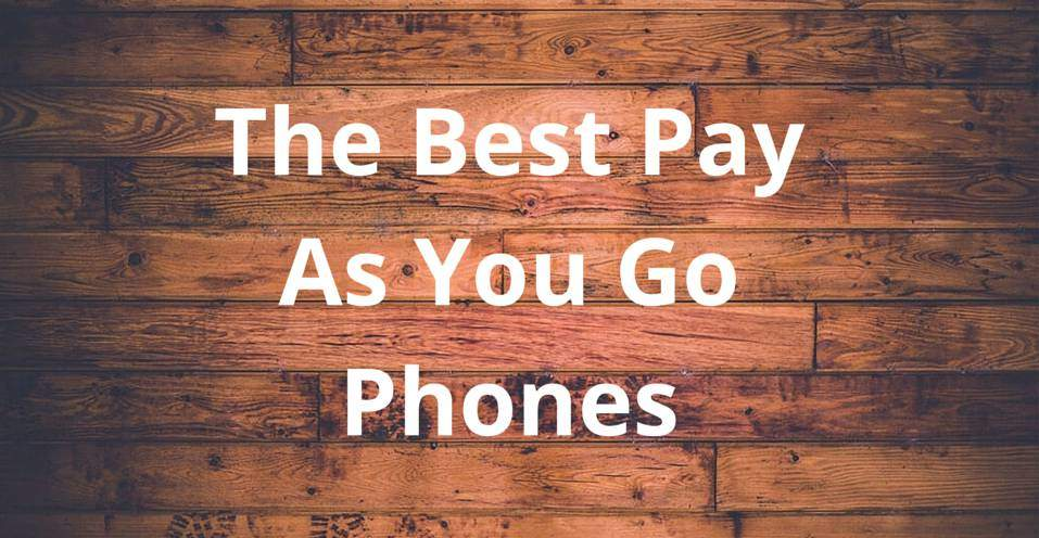 The Best Pay As You Go Phones