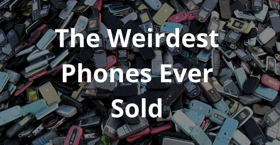 The Weirdest Phones Ever Sold