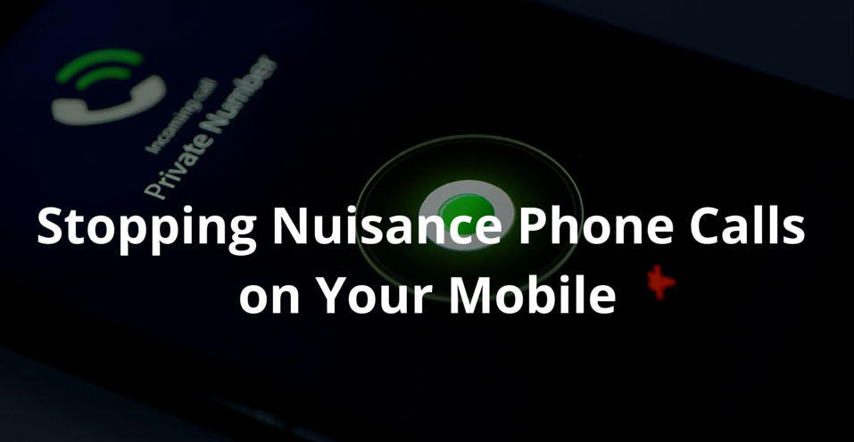 Stopping Nuisance Phone Calls on Your Mobile
