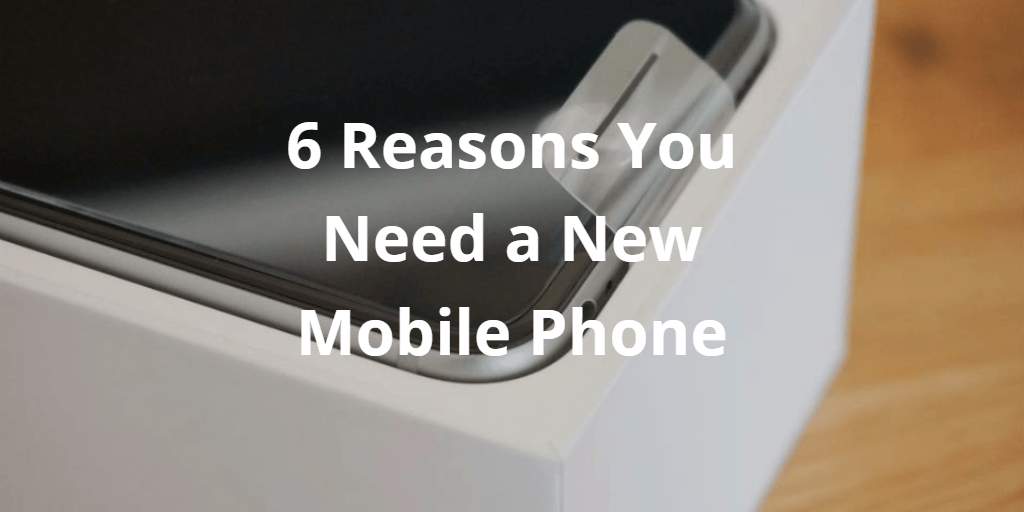6 Reasons You Need a New Phone