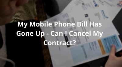 My Mobile Phone Bill Has Gone Up – Can I Cancel My Contract?